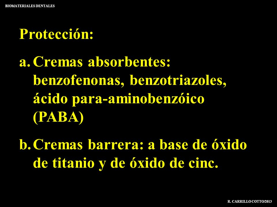 Protección: a.Cremas absorbentes: benzofenonas, benzotriazoles, ácido para-aminobenzóico (PABA) b.Cremas barrera: a base de óxido de titanio y de óxid