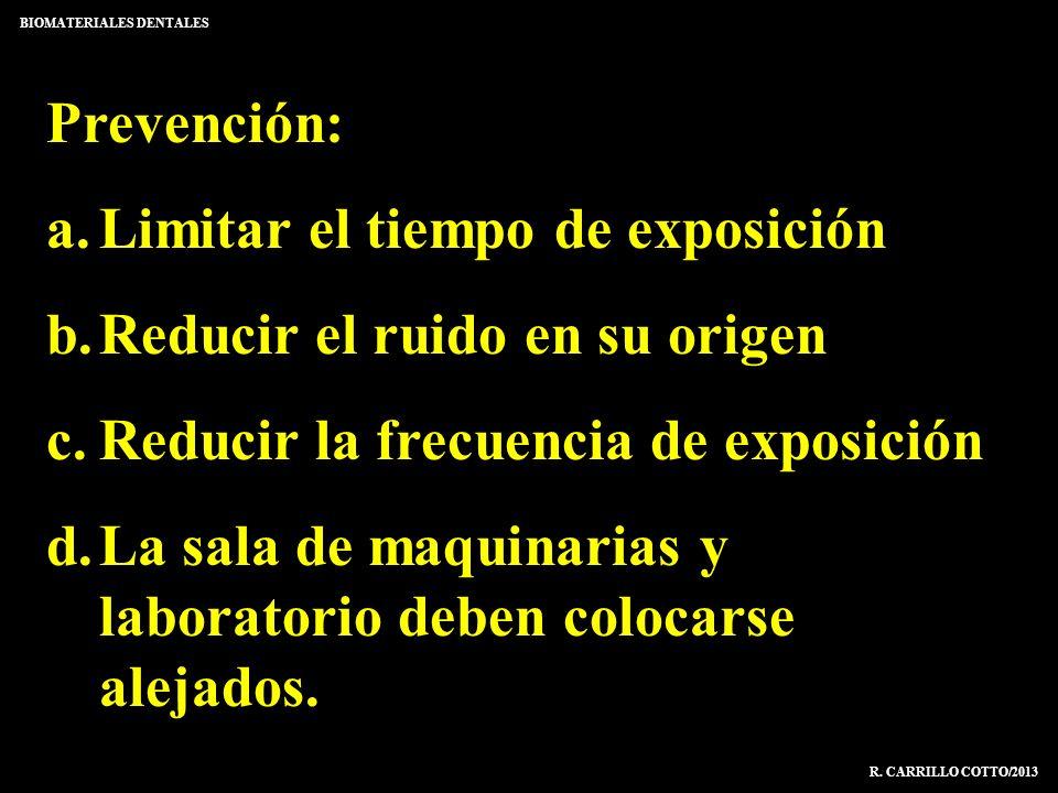 Prevención: a.Limitar el tiempo de exposición b.Reducir el ruido en su origen c.Reducir la frecuencia de exposición d.La sala de maquinarias y laborat