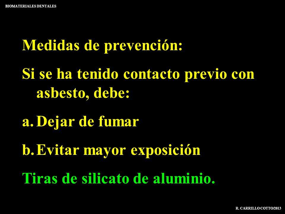 Medidas de prevención: Si se ha tenido contacto previo con asbesto, debe: a.Dejar de fumar b.Evitar mayor exposición Tiras de silicato de aluminio. BI