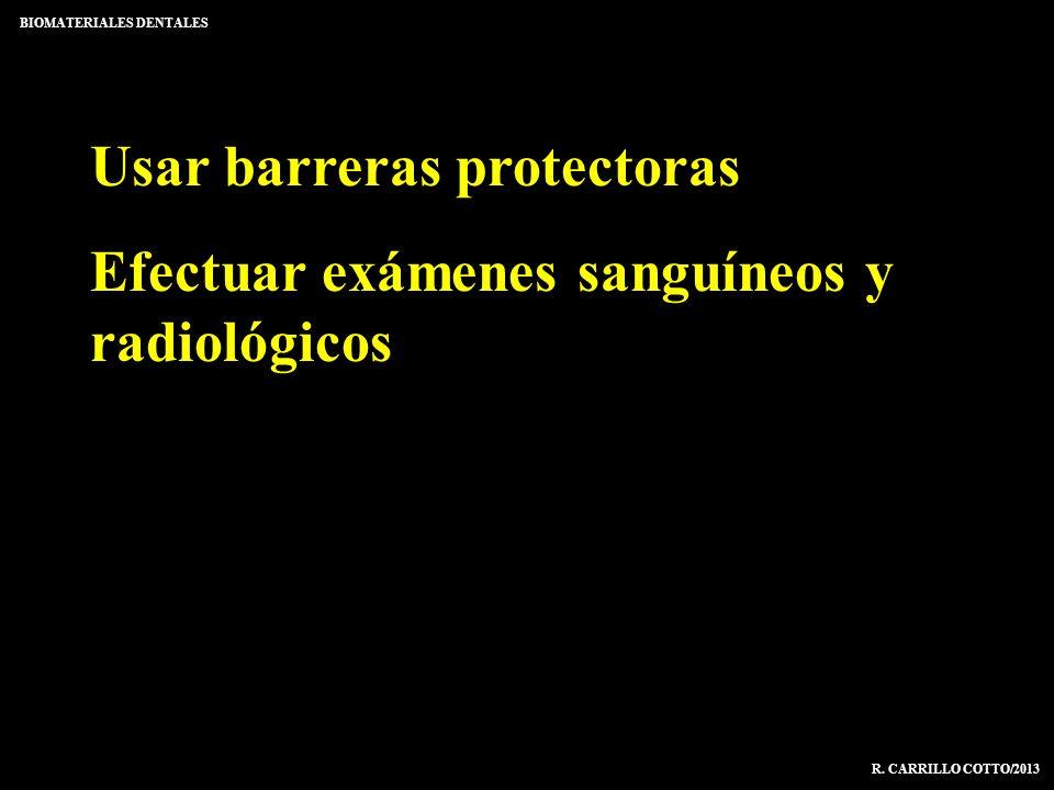 Usar barreras protectoras Efectuar exámenes sanguíneos y radiológicos BIOMATERIALES DENTALES R. CARRILLO COTTO/2013