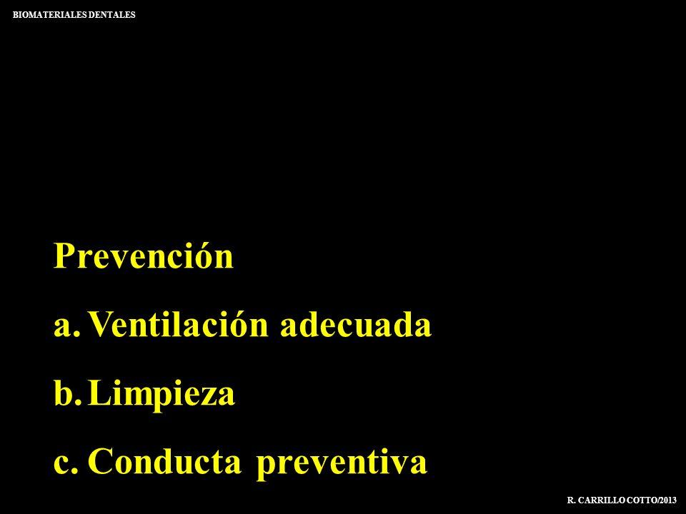 Prevención a.Ventilación adecuada b.Limpieza c.Conducta preventiva BIOMATERIALES DENTALES R. CARRILLO COTTO/2013
