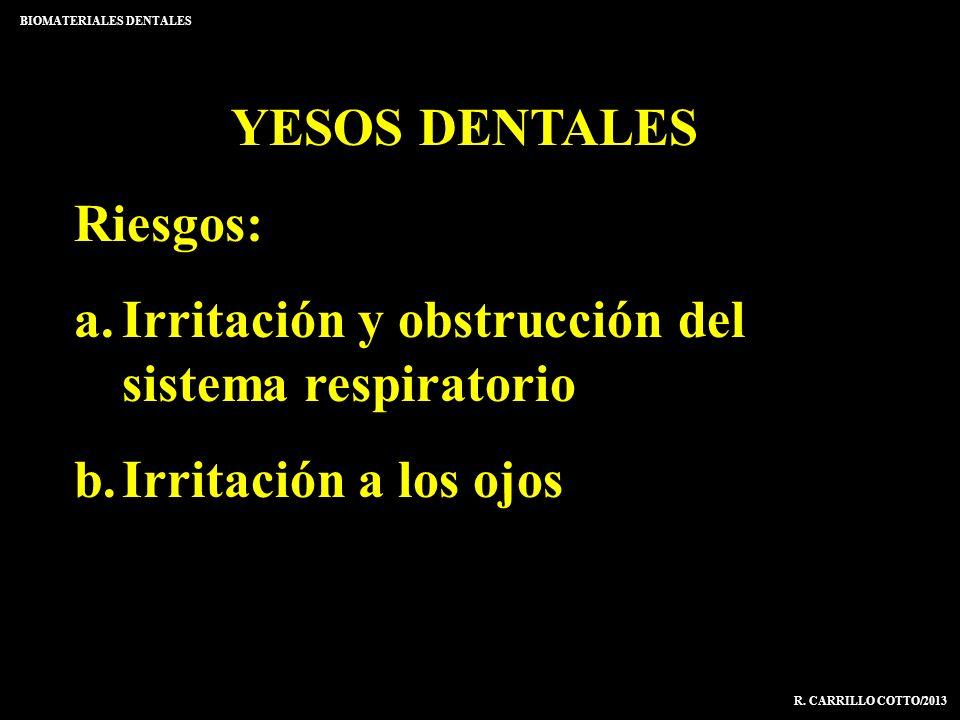 YESOS DENTALES Riesgos: a.Irritación y obstrucción del sistema respiratorio b.Irritación a los ojos BIOMATERIALES DENTALES R. CARRILLO COTTO/2013