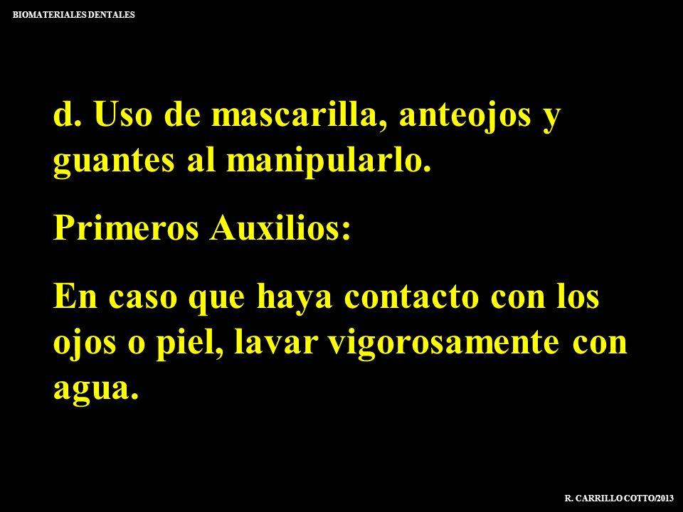 BIOMATERIALES DENTALES R. CARRILLO COTTO/2013 d. Uso de mascarilla, anteojos y guantes al manipularlo. Primeros Auxilios: En caso que haya contacto co