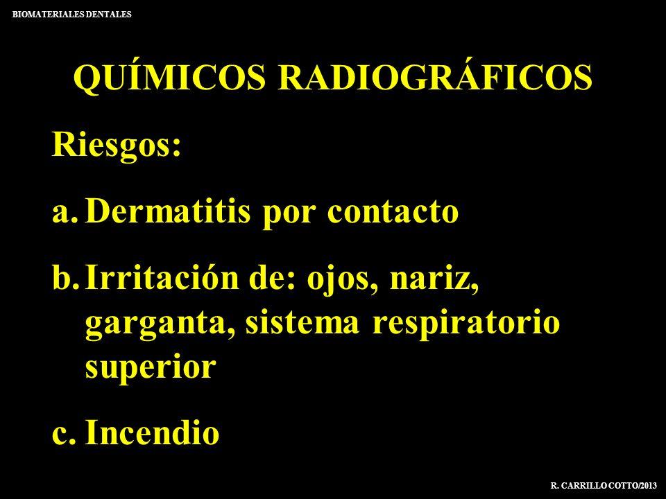 QUÍMICOS RADIOGRÁFICOS Riesgos: a.Dermatitis por contacto b.Irritación de: ojos, nariz, garganta, sistema respiratorio superior c.Incendio BIOMATERIAL