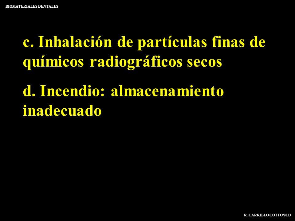 c. Inhalación de partículas finas de químicos radiográficos secos d. Incendio: almacenamiento inadecuado BIOMATERIALES DENTALES R. CARRILLO COTTO/2013