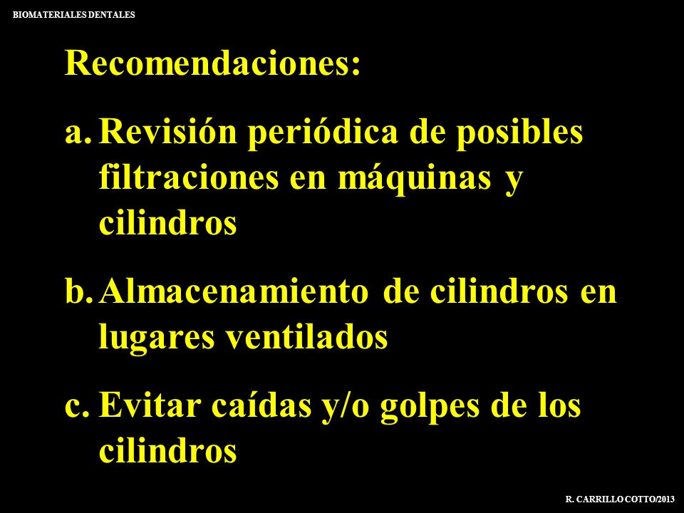 Recomendaciones: a.Revisión periódica de posibles filtraciones en máquinas y cilindros b.Almacenamiento de cilindros en lugares ventilados c.Evitar ca