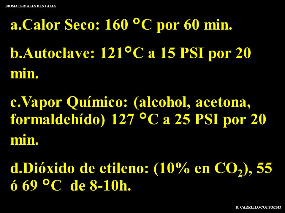 a.Calor Seco: 160 °C por 60 min. b.Autoclave: 121°C a 15 PSI por 20 min. c.Vapor Químico: (alcohol, acetona, formaldehído) 127 °C a 25 PSI por 20 min.