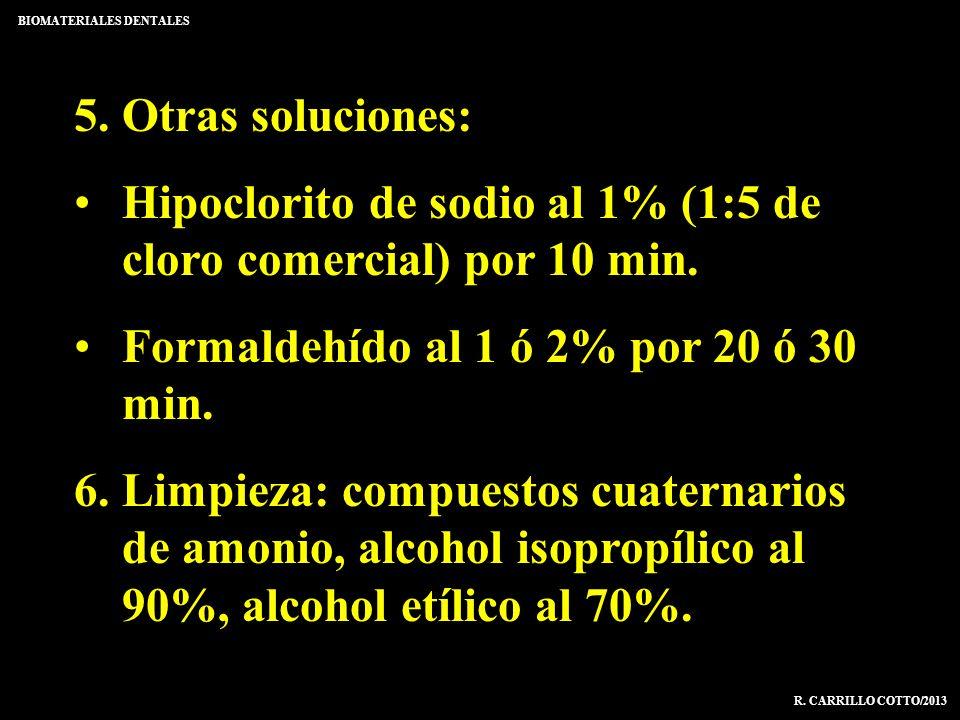 5. Otras soluciones: Hipoclorito de sodio al 1% (1:5 de cloro comercial) por 10 min. Formaldehído al 1 ó 2% por 20 ó 30 min. 6. Limpieza: compuestos c