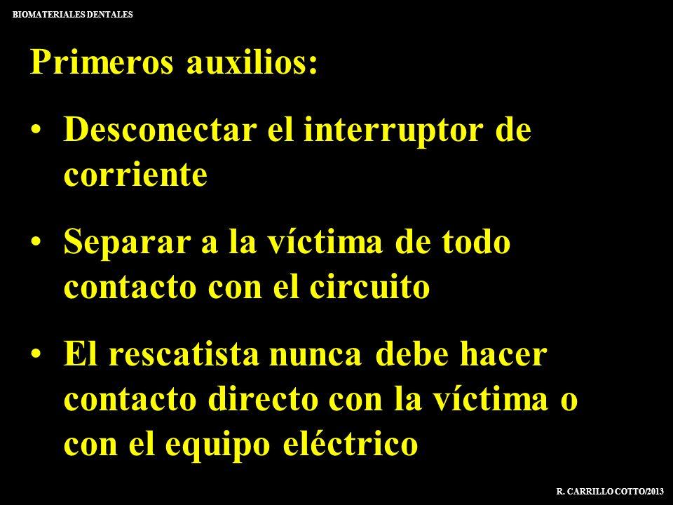 Primeros auxilios: Desconectar el interruptor de corriente Separar a la víctima de todo contacto con el circuito El rescatista nunca debe hacer contac