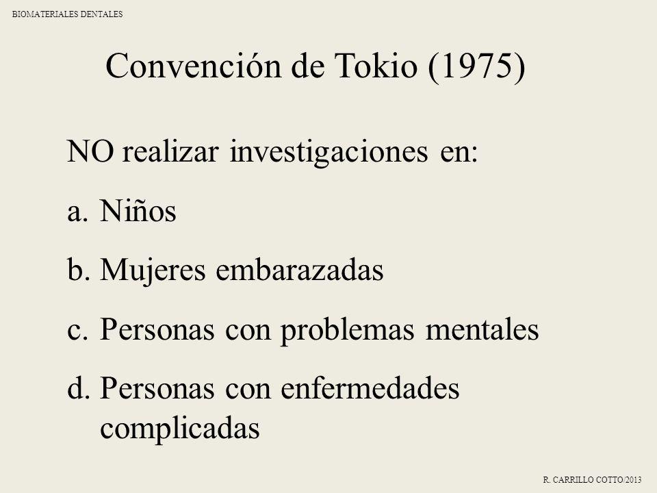 Convención de Tokio (1975) NO realizar investigaciones en: a.Niños b.Mujeres embarazadas c.Personas con problemas mentales d.Personas con enfermedades