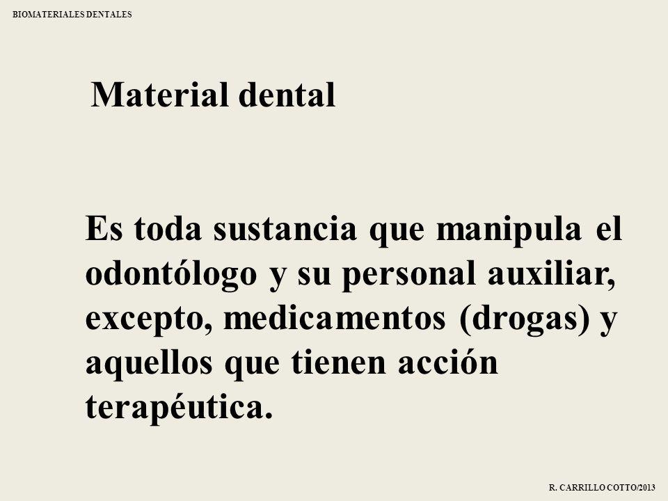 Material dental Es toda sustancia que manipula el odontólogo y su personal auxiliar, excepto, medicamentos (drogas) y aquellos que tienen acción terap