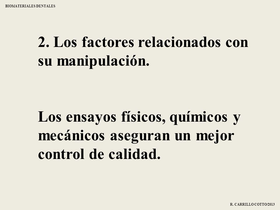 2. Los factores relacionados con su manipulación. Los ensayos físicos, químicos y mecánicos aseguran un mejor control de calidad. BIOMATERIALES DENTAL