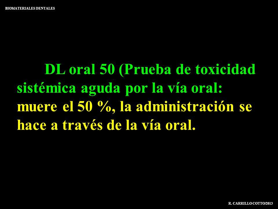 DL oral 50 (Prueba de toxicidad sistémica aguda por la vía oral: muere el 50 %, la administración se hace a través de la vía oral. BIOMATERIALES DENTA