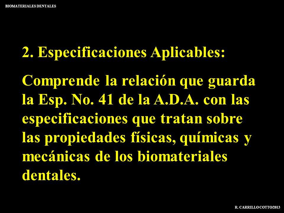 BIOMATERIALES DENTALES R. CARRILLO COTTO/2013 2. Especificaciones Aplicables: Comprende la relación que guarda la Esp. No. 41 de la A.D.A. con las esp