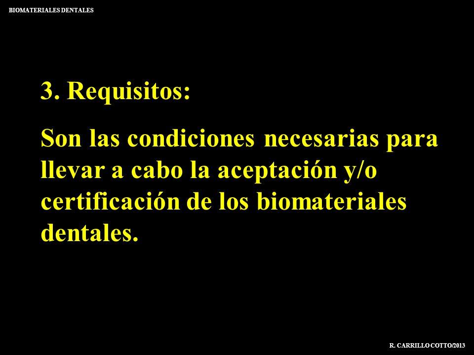 3. Requisitos: Son las condiciones necesarias para llevar a cabo la aceptación y/o certificación de los biomateriales dentales. BIOMATERIALES DENTALES