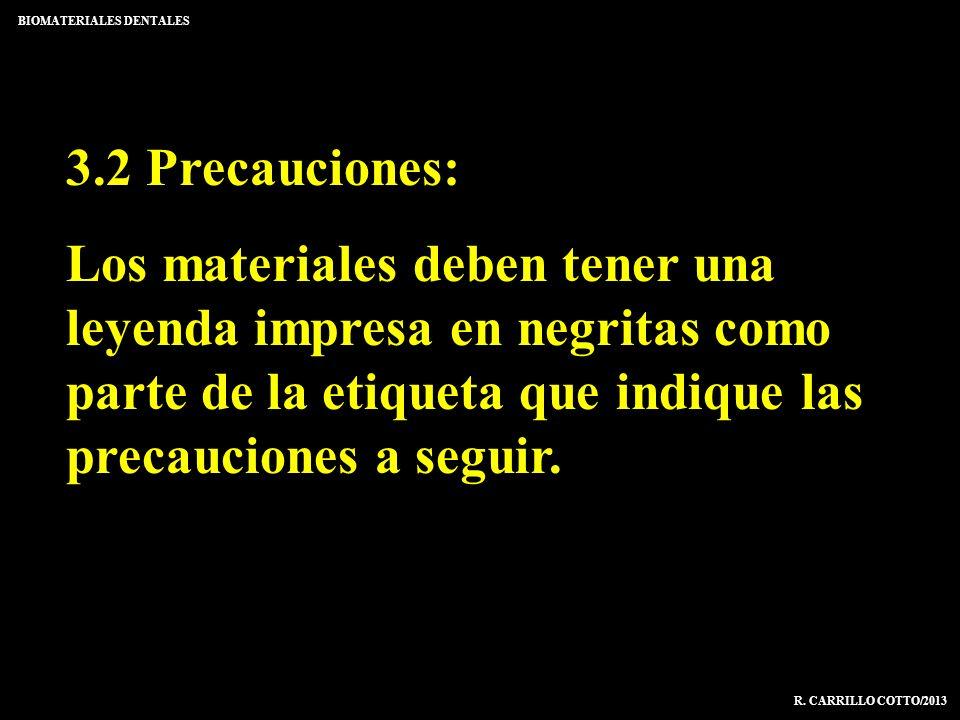 BIOMATERIALES DENTALES R. CARRILLO COTTO/2013 3.2 Precauciones: Los materiales deben tener una leyenda impresa en negritas como parte de la etiqueta q