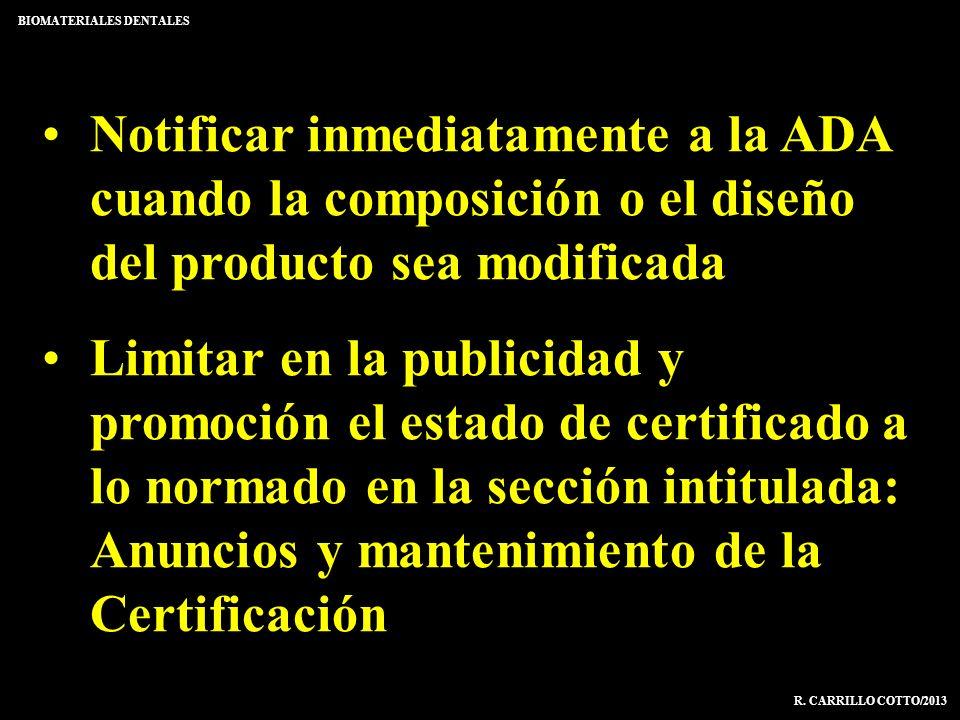 Notificar inmediatamente a la ADA cuando la composición o el diseño del producto sea modificada Limitar en la publicidad y promoción el estado de cert