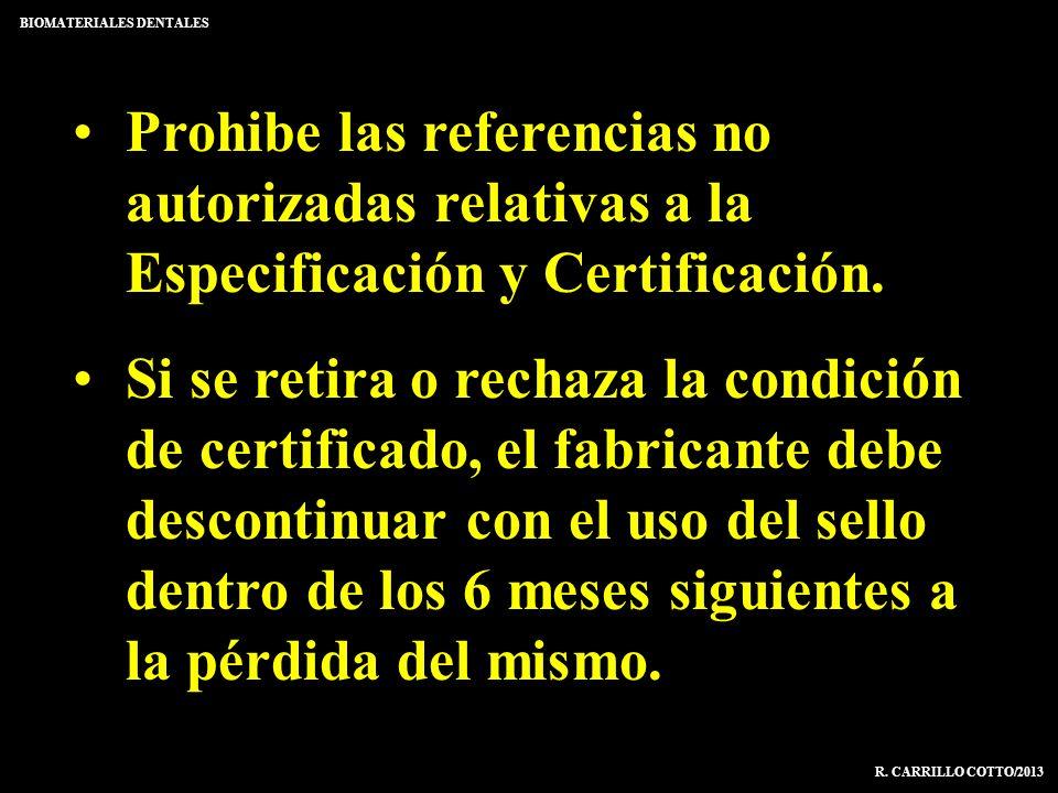 Prohibe las referencias no autorizadas relativas a la Especificación y Certificación. Si se retira o rechaza la condición de certificado, el fabricant