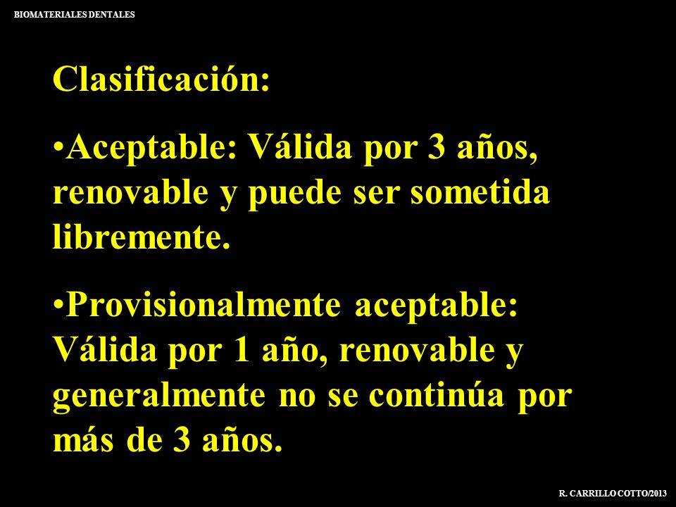 BIOMATERIALES DENTALES R. CARRILLO COTTO/2013 Clasificación: Aceptable: Válida por 3 años, renovable y puede ser sometida libremente. Provisionalmente