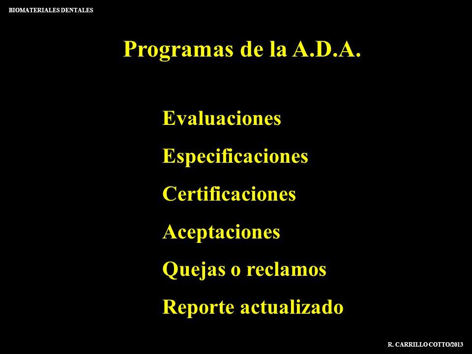 Programas de la A.D.A. BIOMATERIALES DENTALES R. CARRILLO COTTO/2013 Evaluaciones Especificaciones Certificaciones Aceptaciones Quejas o reclamos Repo