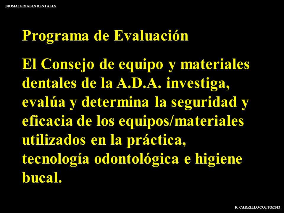 BIOMATERIALES DENTALES R. CARRILLO COTTO/2013 Programa de Evaluación El Consejo de equipo y materiales dentales de la A.D.A. investiga, evalúa y deter