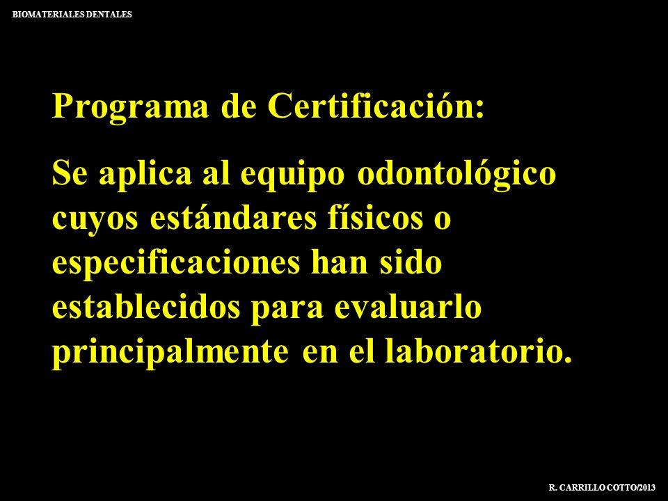 Programa de Certificación: Se aplica al equipo odontológico cuyos estándares físicos o especificaciones han sido establecidos para evaluarlo principal