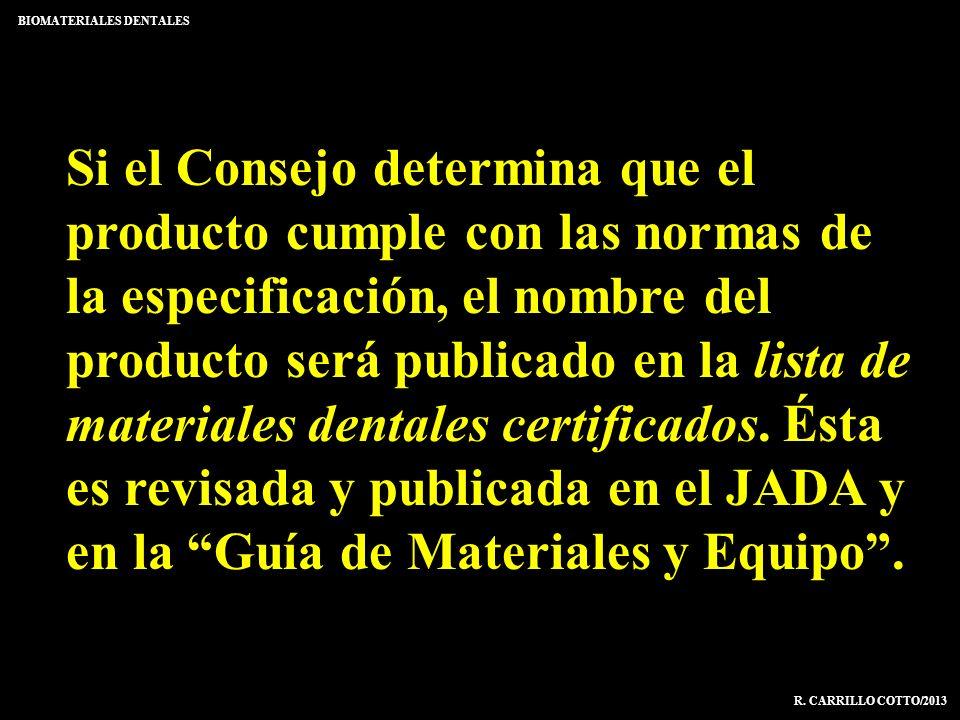 BIOMATERIALES DENTALES R. CARRILLO COTTO/2013 Si el Consejo determina que el producto cumple con las normas de la especificación, el nombre del produc