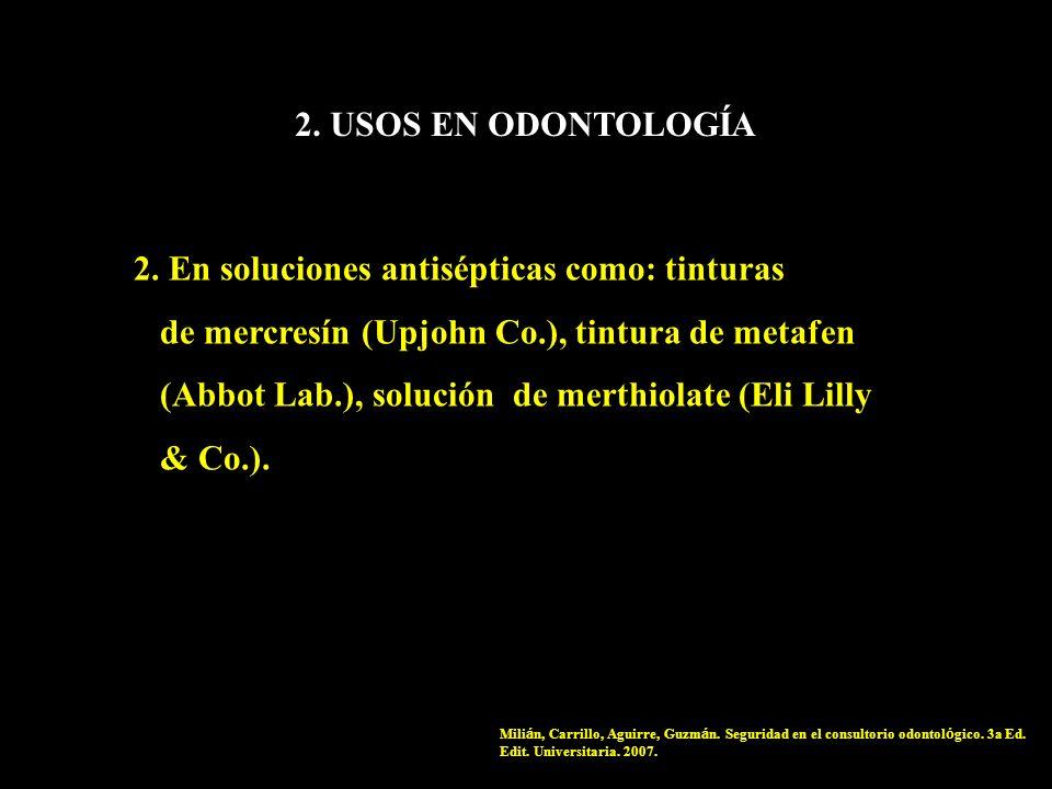 2. En soluciones antisépticas como: tinturas de mercresín (Upjohn Co.), tintura de metafen (Abbot Lab.), solución de merthiolate (Eli Lilly & Co.). Mi