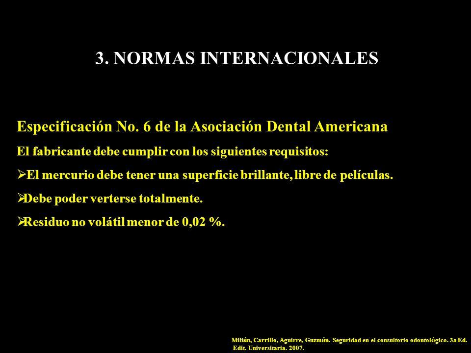 3. NORMAS INTERNACIONALES Especificación No. 6 de la Asociación Dental Americana El fabricante debe cumplir con los siguientes requisitos: El mercurio