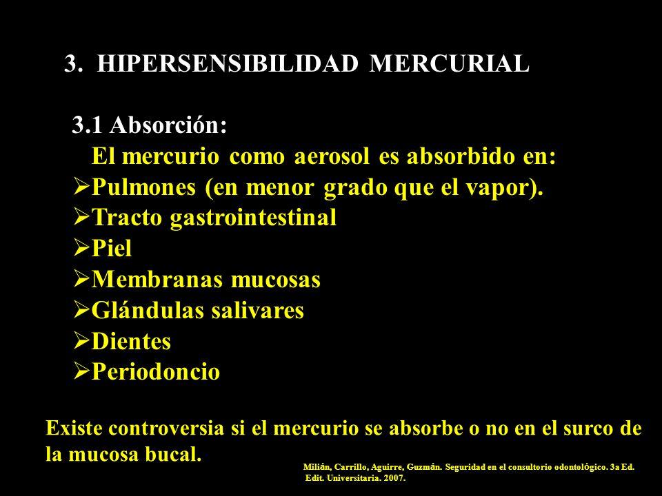 3. HIPERSENSIBILIDAD MERCURIAL 3.1 Absorción: El mercurio como aerosol es absorbido en: Pulmones (en menor grado que el vapor). Tracto gastrointestina