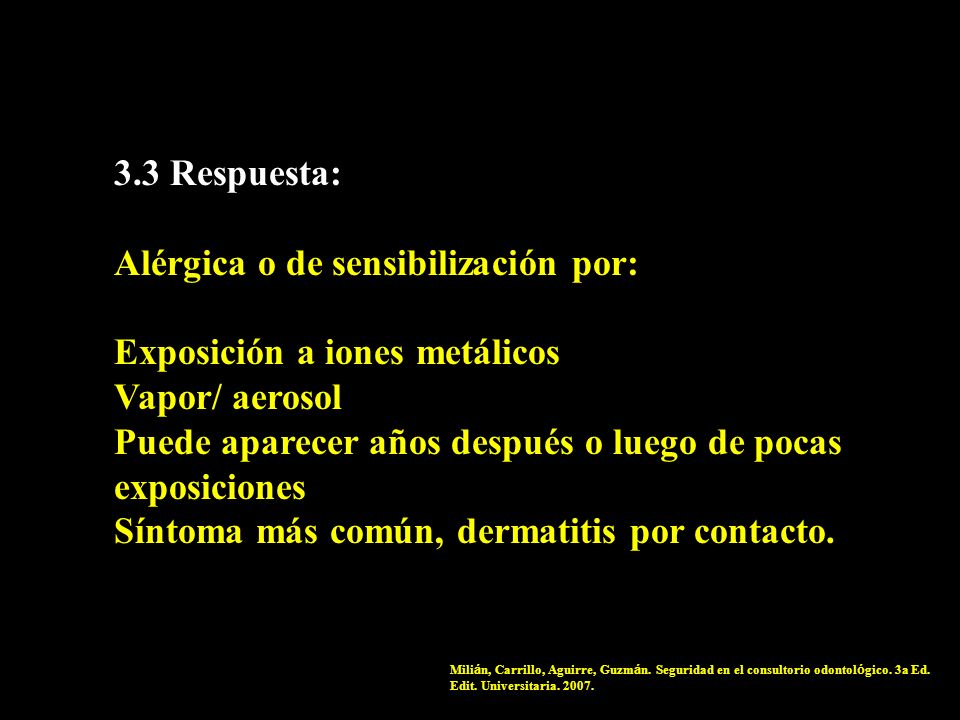 3.3 Respuesta: Alérgica o de sensibilización por: Exposición a iones metálicos Vapor/ aerosol Puede aparecer años después o luego de pocas exposicione
