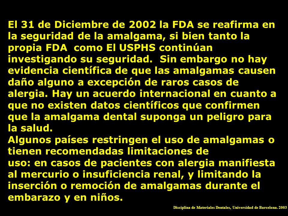 El 31 de Diciembre de 2002 la FDA se reafirma en la seguridad de la amalgama, si bien tanto la propia FDA como El USPHS continúan investigando su segu