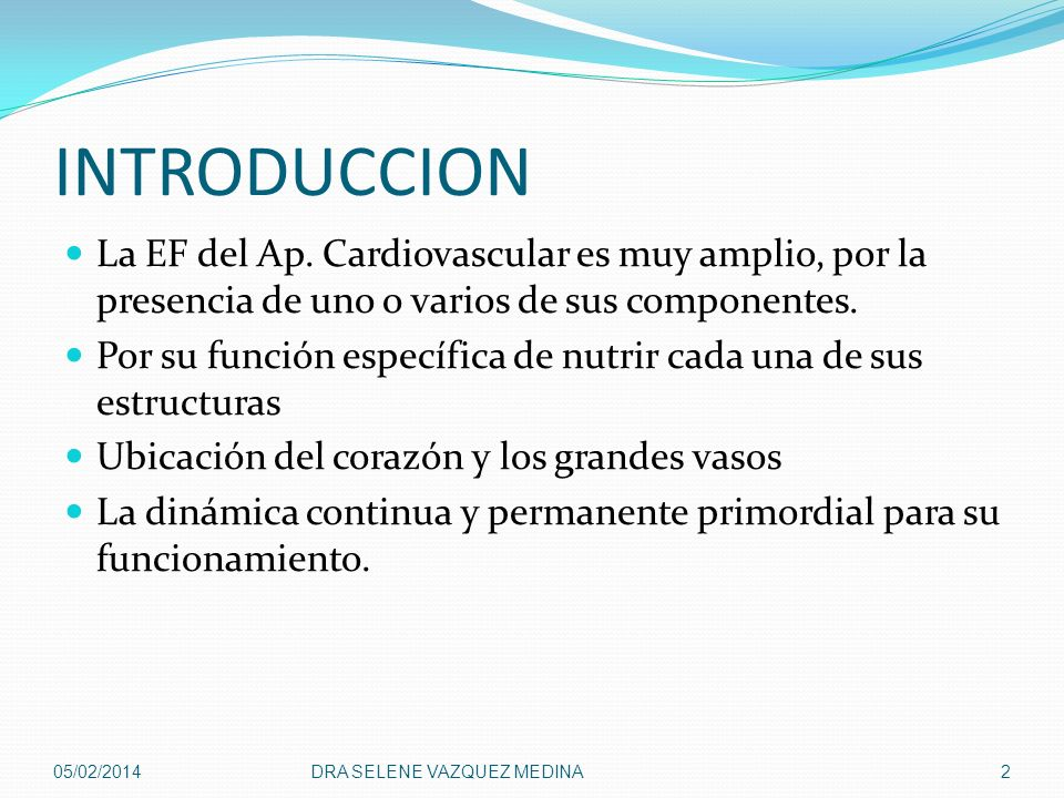 INTRODUCCION La EF del Ap. Cardiovascular es muy amplio, por la presencia de uno o varios de sus componentes. Por su función específica de nutrir cada