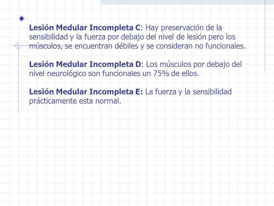 Lesión Medular Incompleta C: Hay preservación de la sensibilidad y la fuerza por debajo del nivel de lesión pero los músculos, se encuentran débiles y