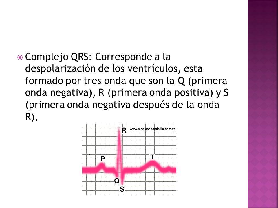 Complejo QRS: Corresponde a la despolarización de los ventrículos, esta formado por tres onda que son la Q (primera onda negativa), R (primera onda po