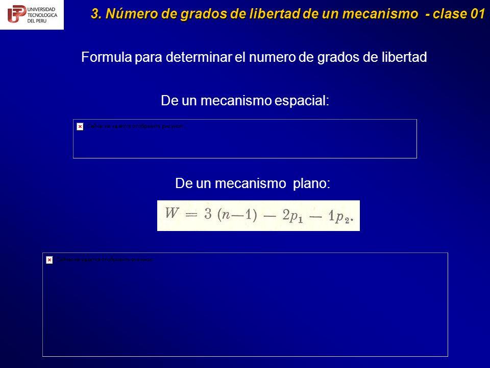 3. Número de grados de libertad de un mecanismo - clase 01 Formula para determinar el numero de grados de libertad De un mecanismo espacial: De un mec