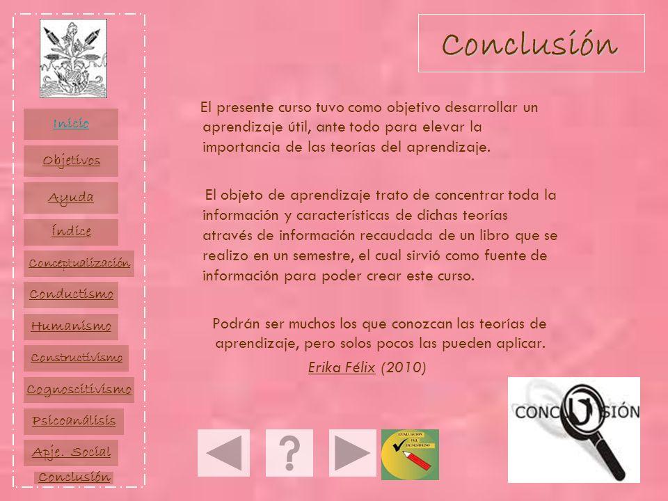 Conclusión El presente curso tuvo como objetivo desarrollar un aprendizaje útil, ante todo para elevar la importancia de las teorías del aprendizaje.