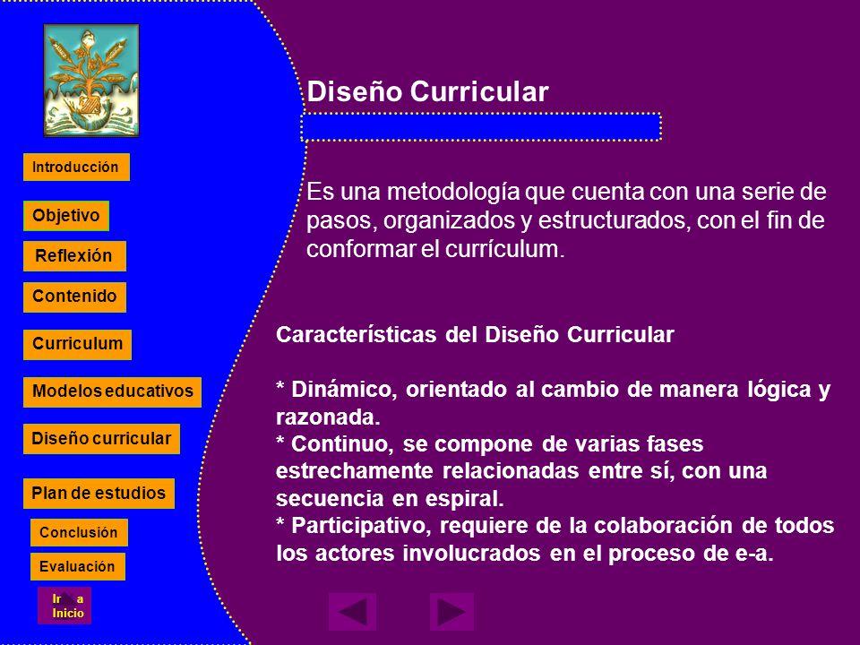 Diseño Curricular Es una metodología que cuenta con una serie de pasos, organizados y estructurados, con el fin de conformar el currículum. Caracterís