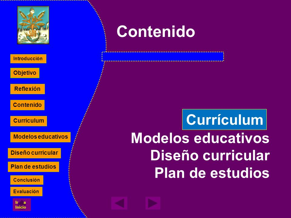 Modelos educativos Diseño curricular Plan de estudios Contenido Currículum Reflexión Contenido Curriculum Modelos educativos Diseño curricular Plan de