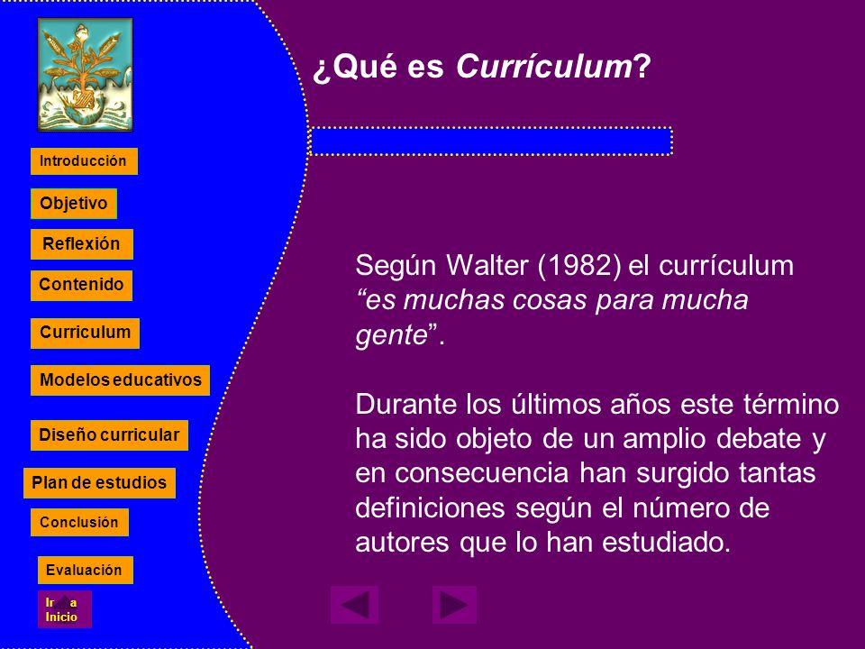 ¿Qué es Currículum? Según Walter (1982) el currículum es muchas cosas para mucha gente. Durante los últimos años este término ha sido objeto de un amp
