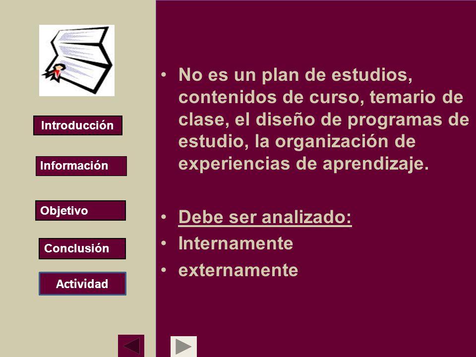 No es un plan de estudios, contenidos de curso, temario de clase, el diseño de programas de estudio, la organización de experiencias de aprendizaje. D