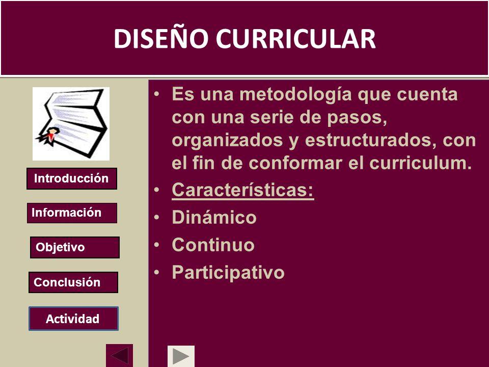 DISEÑO CURRICULAR Es una metodología que cuenta con una serie de pasos, organizados y estructurados, con el fin de conformar el curriculum. Caracterís
