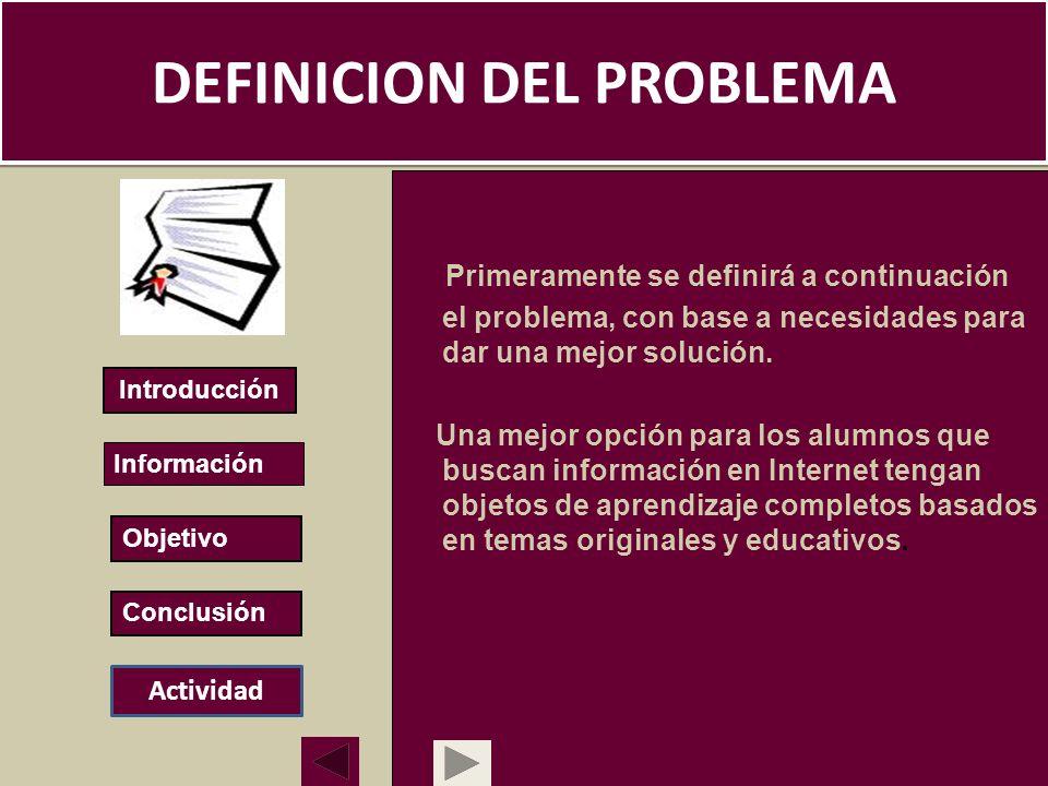 DEFINICION DEL PROBLEMA Primeramente se definirá a continuación el problema, con base a necesidades para dar una mejor solución. Una mejor opción para