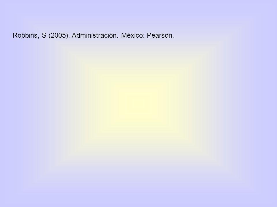 Robbins, S (2005). Administración. México: Pearson.