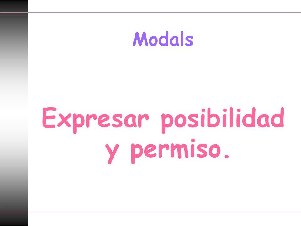 Modals Expresar posibilidad y permiso.