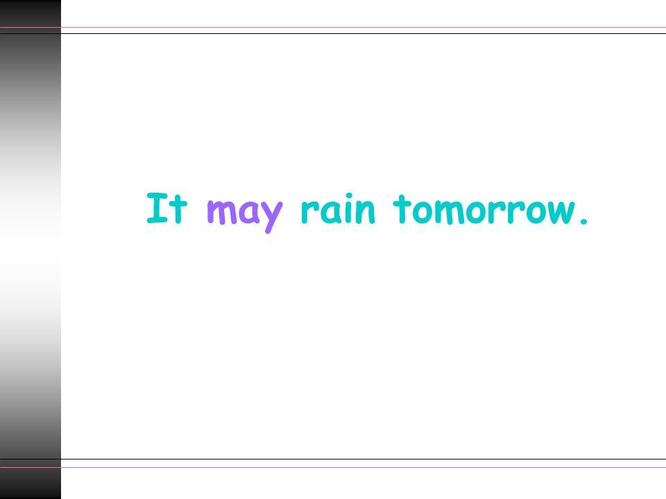 It may rain tomorrow.