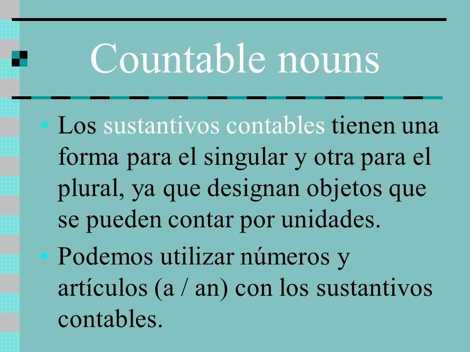 Los sustantivos contables tienen una forma para el singular y otra para el plural, ya que designan objetos que se pueden contar por unidades. Podemos