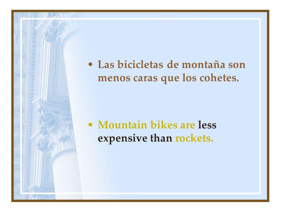 Las bicicletas de montaña son menos caras que los cohetes. Mountain bikes are less expensive than rockets.