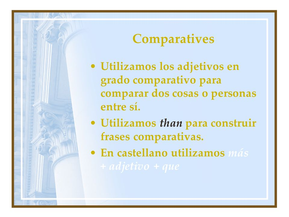 Comparatives Short adjectives (1 syllable) Añadimos –er o –r.