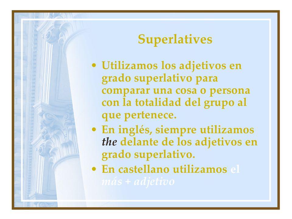 Superlatives Utilizamos los adjetivos en grado superlativo para comparar una cosa o persona con la totalidad del grupo al que pertenece. En inglés, si